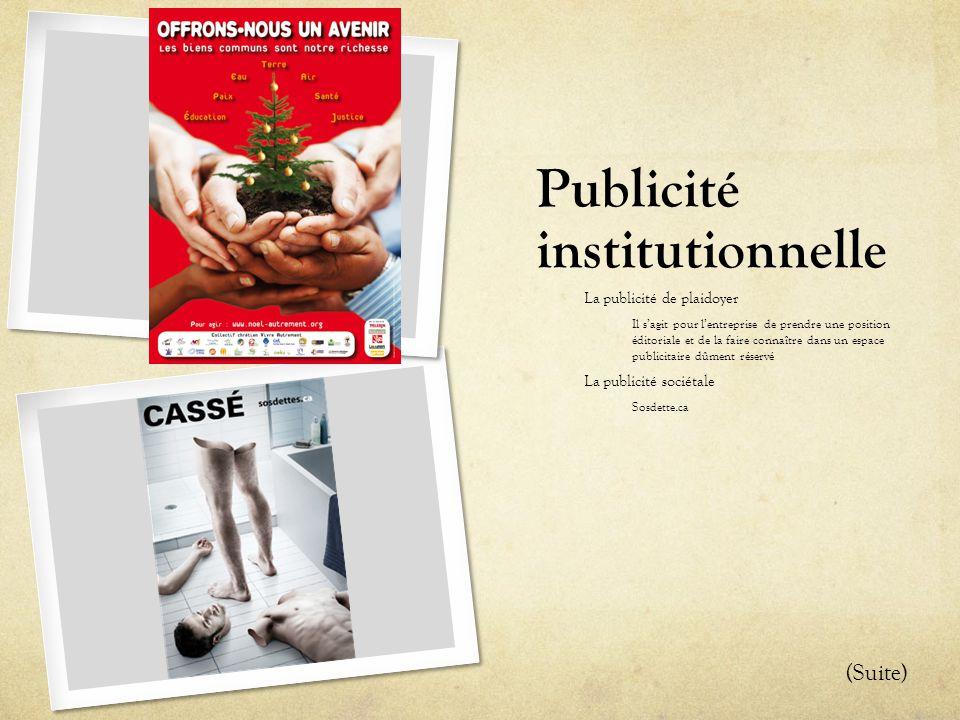 Publicité institutionnelle La publicité de plaidoyer Il s'agit pour l'entreprise de prendre une position éditoriale et de la faire connaître dans un e