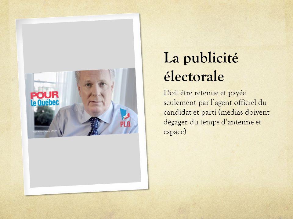 La publicité électorale Doit être retenue et payée seulement par l'agent officiel du candidat et parti (médias doivent dégager du temps d'antenne et e