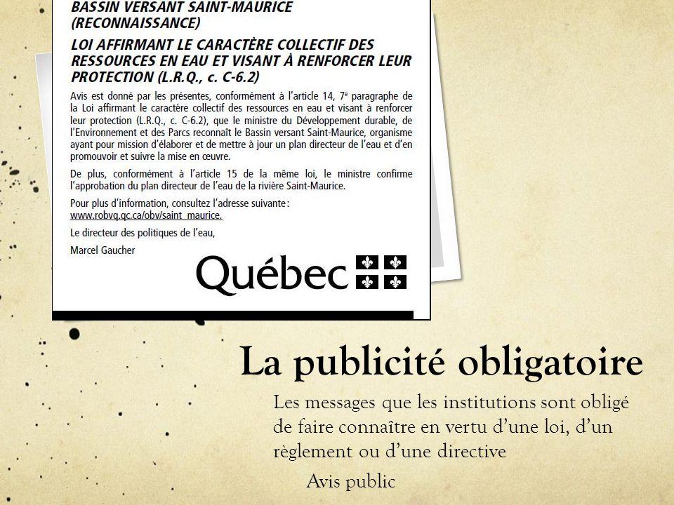 La publicité obligatoire Les messages que les institutions sont obligé de faire connaître en vertu d'une loi, d'un règlement ou d'une directive Avis p
