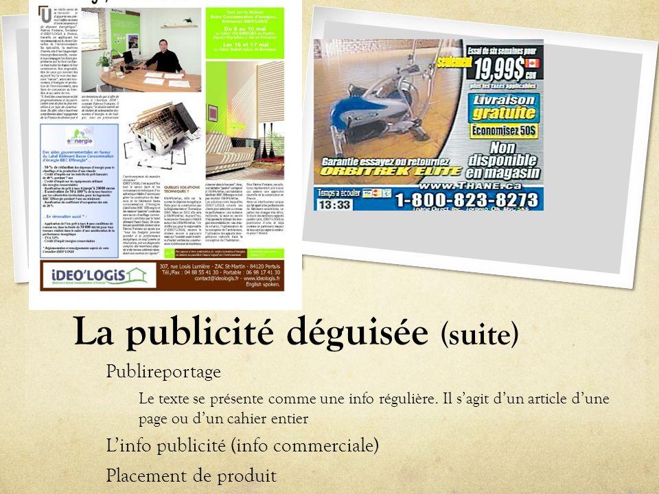 La publicité déguisée (suite) Publireportage Le texte se présente comme une info régulière. Il s'agit d'un article d'une page ou d'un cahier entier L'