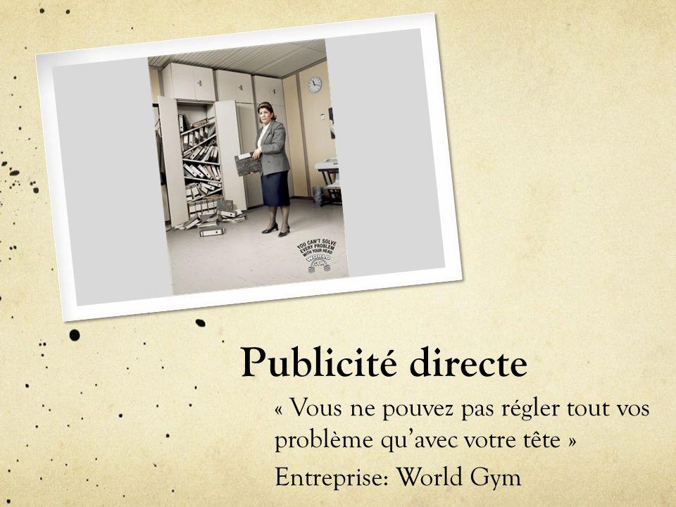 Publicité directe « Vous ne pouvez pas régler tout vos problème qu'avec votre tête » Entreprise: World Gym