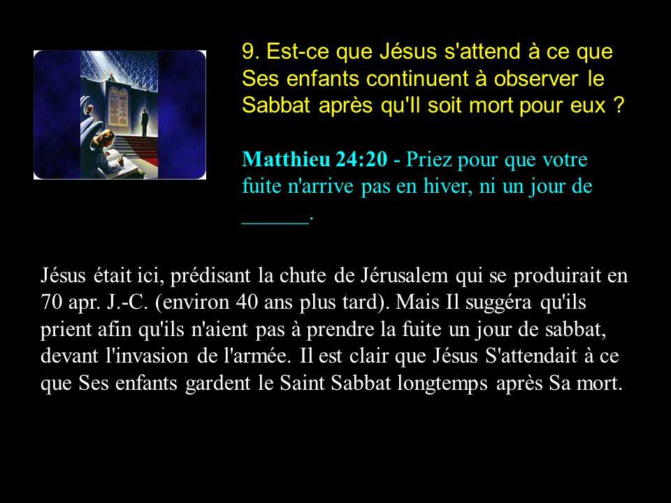 9. Est-ce que Jésus s'attend à ce que Ses enfants continuent à observer le Sabbat après qu'Il soit mort pour eux ? Matthieu 24:20 - Priez pour que vot