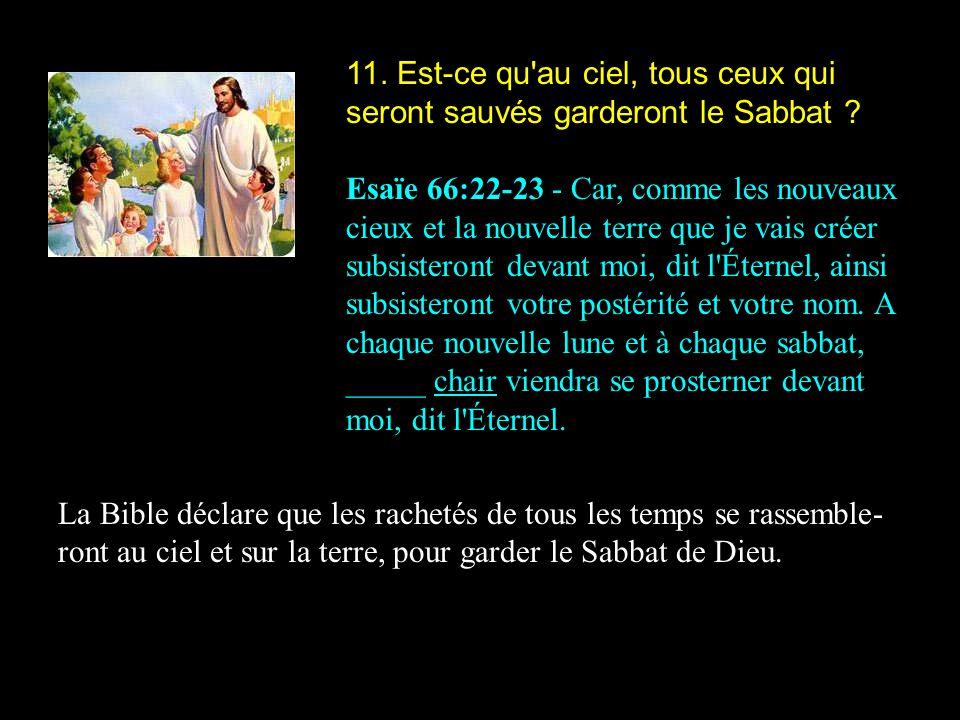 11. Est-ce qu'au ciel, tous ceux qui seront sauvés garderont le Sabbat ? Esaïe 66:22-23 - Car, comme les nouveaux cieux et la nouvelle terre que je va
