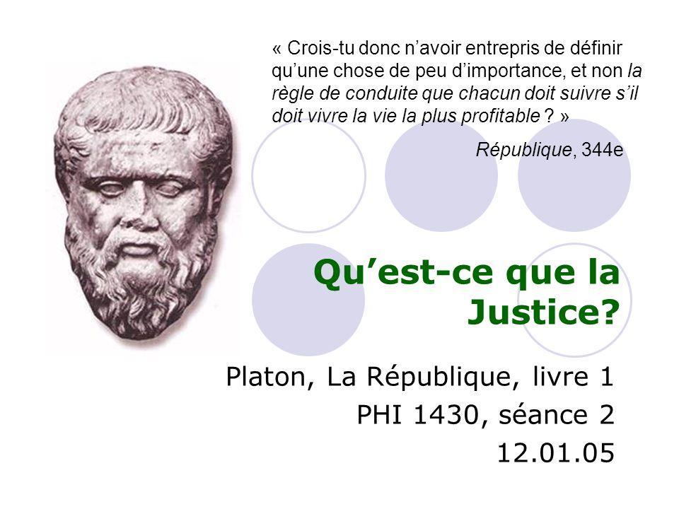 Qu'est-ce que la Justice? Platon, La République, livre 1 PHI 1430, séance 2 12.01.05 « Crois-tu donc n'avoir entrepris de définir qu'une chose de peu