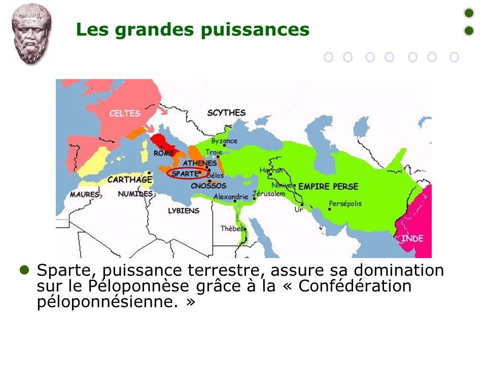 Les grandes puissances  Sparte, puissance terrestre, assure sa domination sur le Péloponnèse grâce à la « Confédération péloponnésienne. »