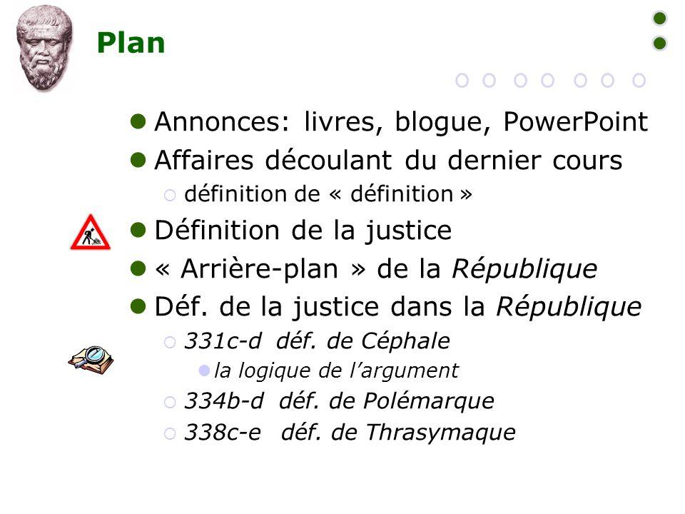 Plan  Annonces: livres, blogue, PowerPoint  Affaires découlant du dernier cours  définition de « définition »  Définition de la justice  « Arrièr