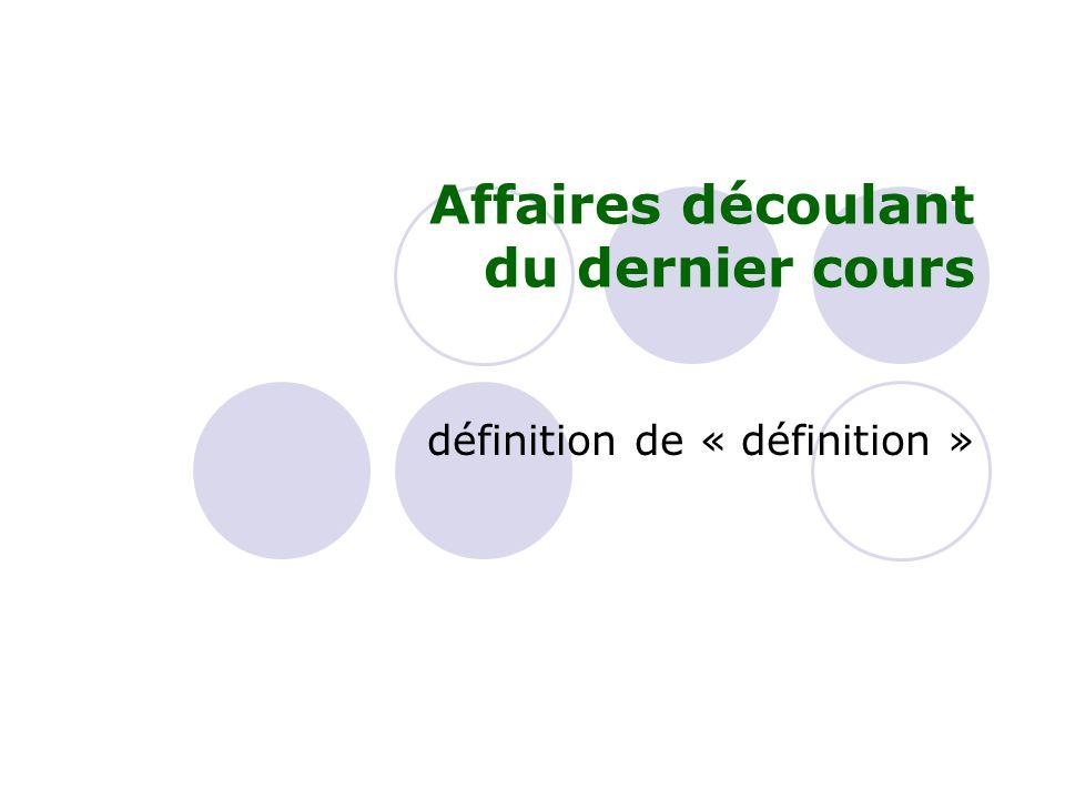 Affaires découlant du dernier cours définition de « définition »