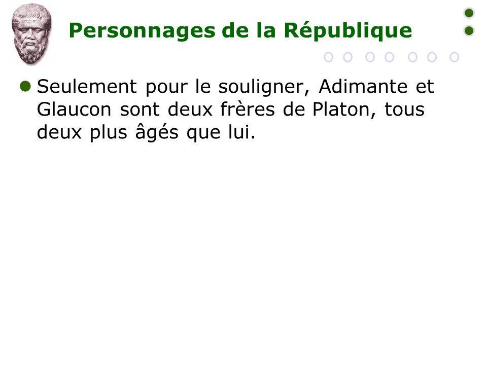Personnages de la République  Seulement pour le souligner, Adimante et Glaucon sont deux frères de Platon, tous deux plus âgés que lui.
