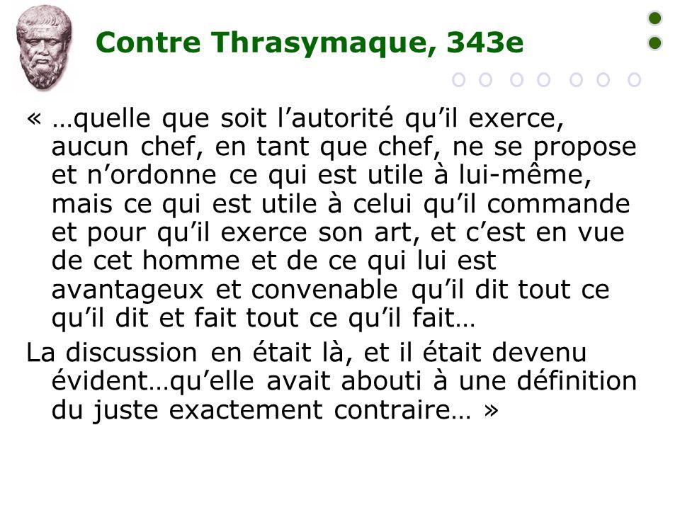 Contre Thrasymaque, 343e « …quelle que soit l'autorité qu'il exerce, aucun chef, en tant que chef, ne se propose et n'ordonne ce qui est utile à lui-m