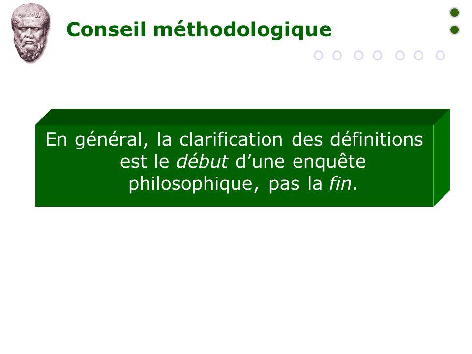 Conseil méthodologique En général, la clarification des définitions est le début d'une enquête philosophique, pas la fin.