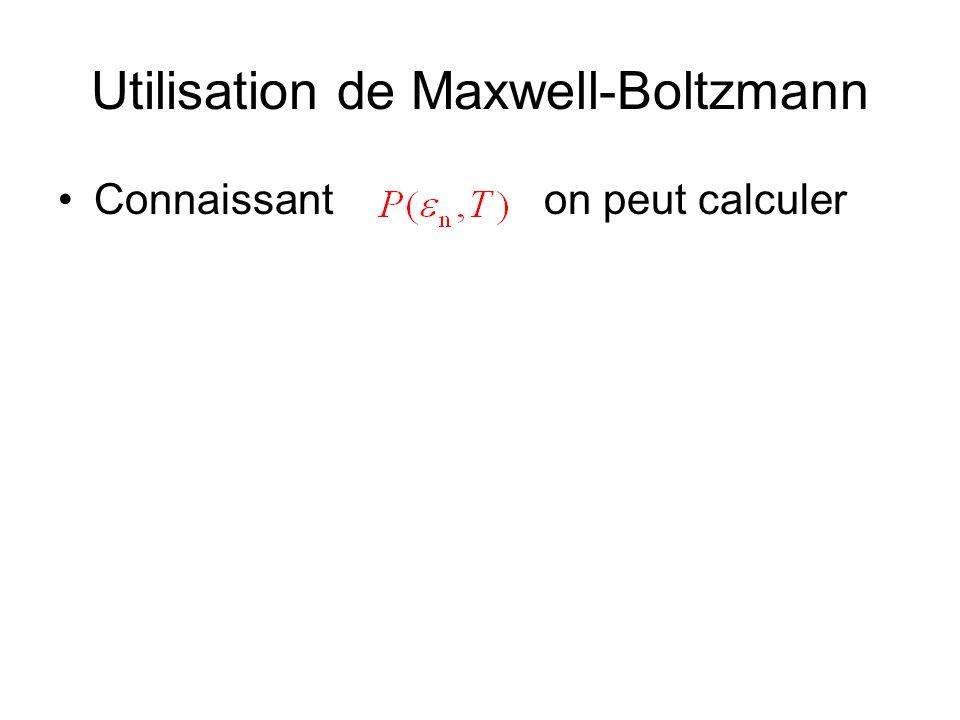 Utilisation de Maxwell-Boltzmann •Connaissant on peut calculer