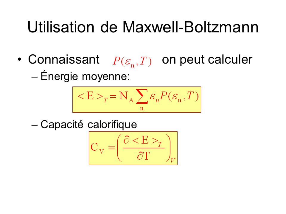 Utilisation de Maxwell-Boltzmann •Connaissant on peut calculer –Énergie moyenne: –Capacité calorifique