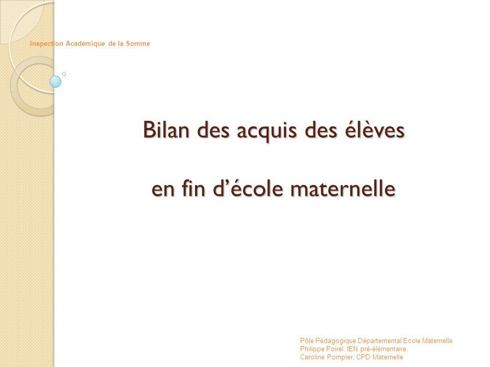 Bilan des acquis des élèves en fin d'école maternelle Pôle Pédagogique Départemental Ecole Maternelle Philippe Poirel, IEN pré-élémentaire Caroline Po