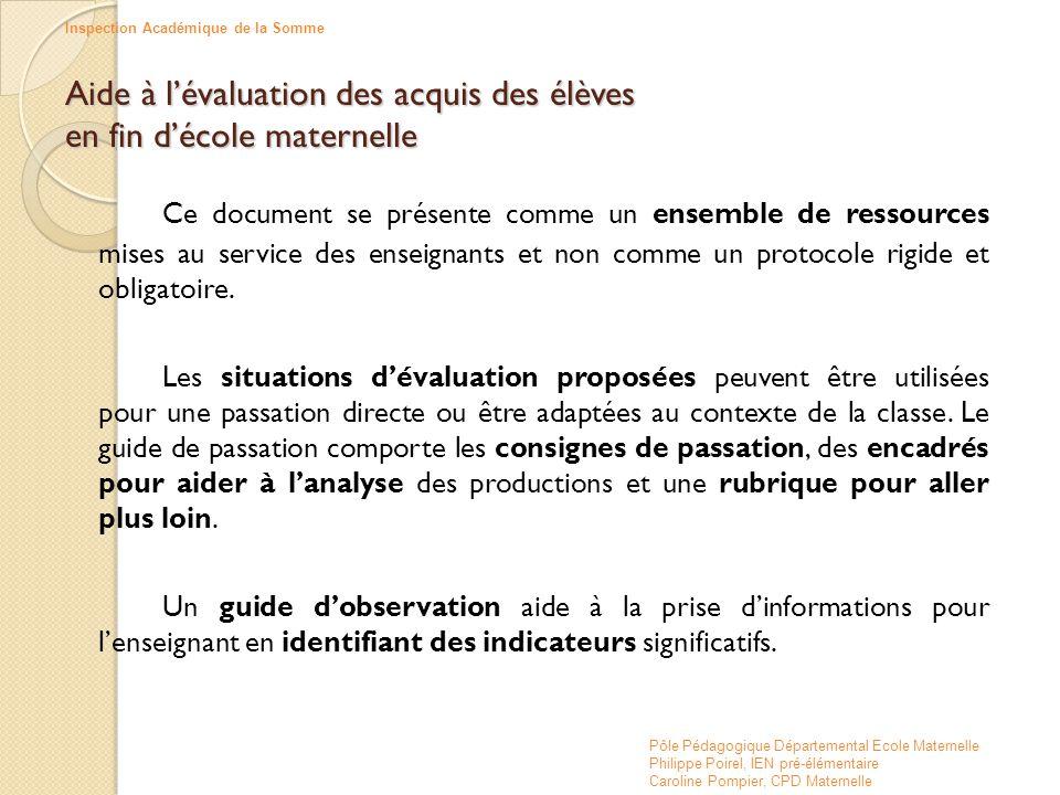 Aide à l'évaluation des acquis des élèves en fin d'école maternelle Ce document se présente comme un ensemble de ressources mises au service des ensei