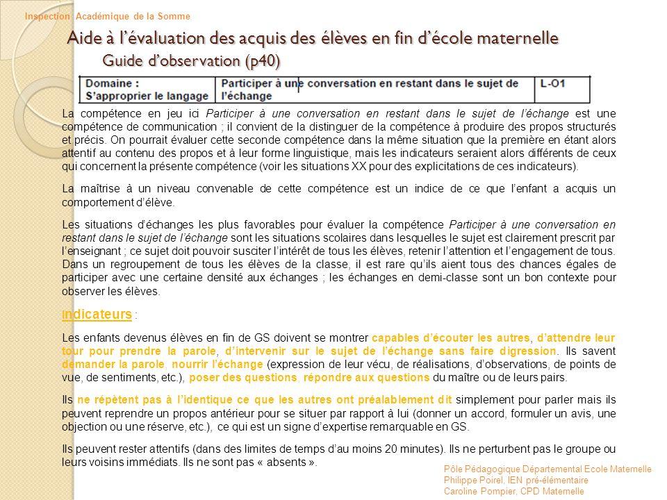 Aide à l'évaluation des acquis des élèves en fin d'école maternelle Guide d'observation (p40) La compétence en jeu ici Participer à une conversation e