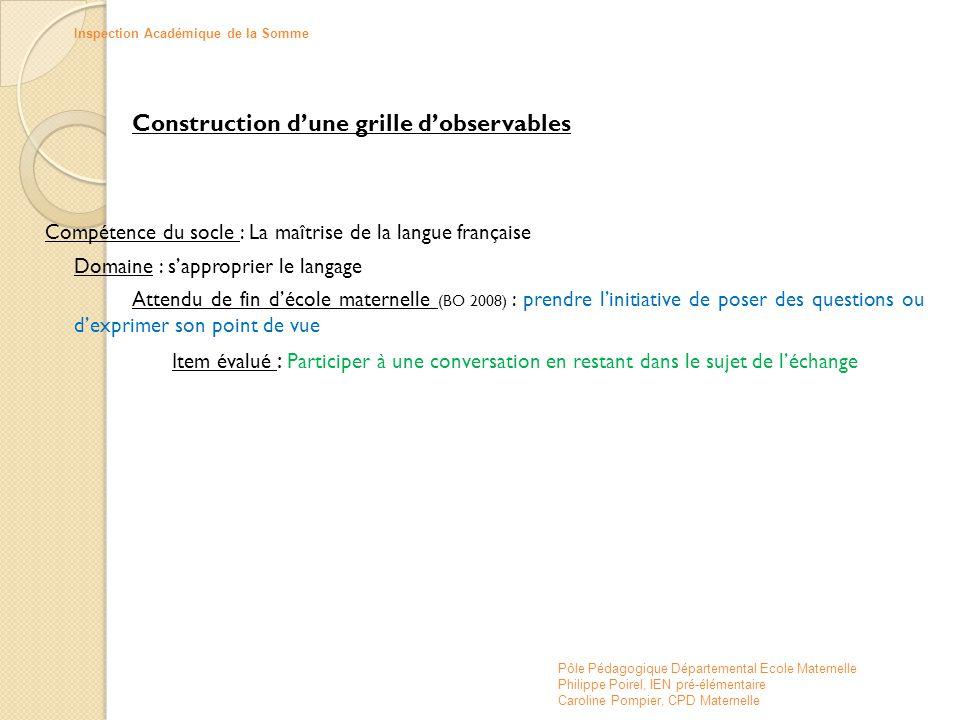 Construction d'une grille d'observables Compétence du socle : La maîtrise de la langue française Domaine : s'approprier le langage Attendu de fin d'éc