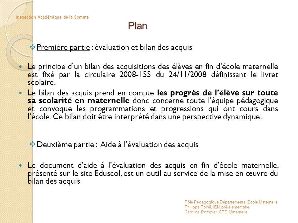  Première partie : évaluation et bilan des acquis  Le principe d'un bilan des acquisitions des élèves en fin d'école maternelle est fixé par la circ