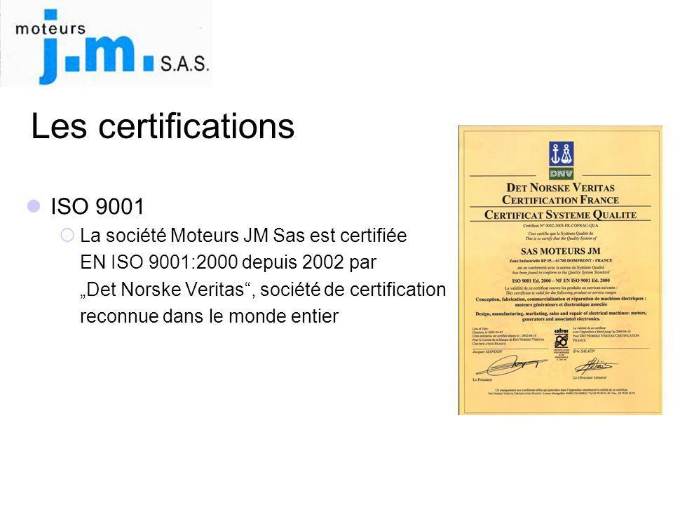 """Les certifications  ISO 9001  La société Moteurs JM Sas est certifiée EN ISO 9001:2000 depuis 2002 par """"Det Norske Veritas"""", société de certificatio"""