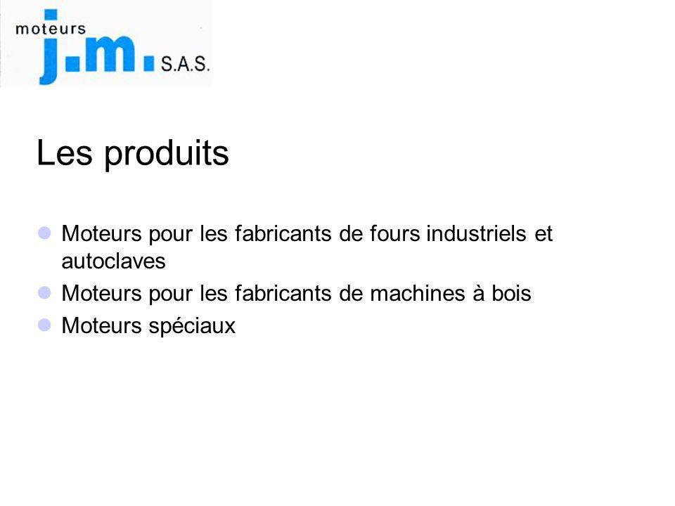 Les produits  Moteurs pour les fabricants de fours industriels et autoclaves  Moteurs pour les fabricants de machines à bois  Moteurs spéciaux