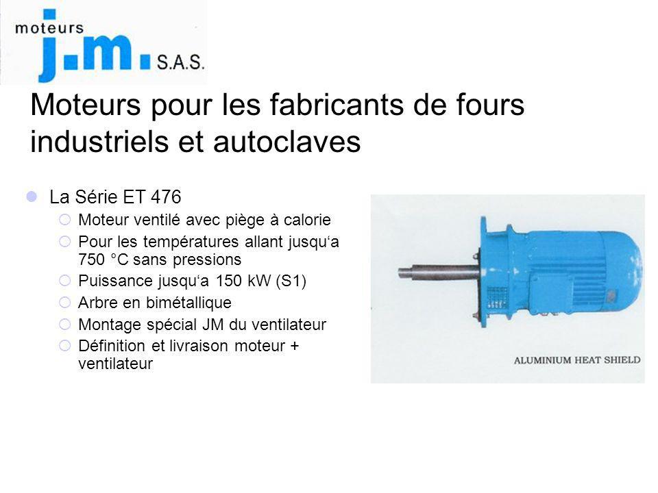 Moteurs pour les fabricants de fours industriels et autoclaves  La Série ET 476  Moteur ventilé avec piège à calorie  Pour les températures allant
