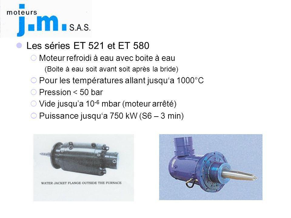  Les séries ET 521 et ET 580  Moteur refroidi à eau avec boite à eau (Boite à eau soit avant soit après la bride)  Pour les températures allant jus
