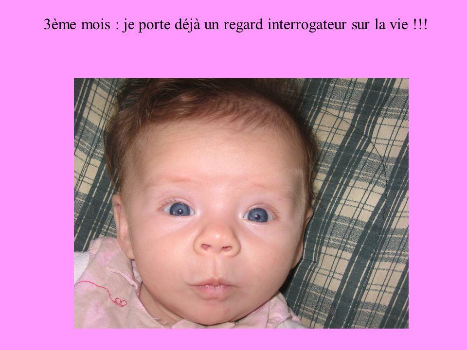 3ème mois : je porte déjà un regard interrogateur sur la vie !!!