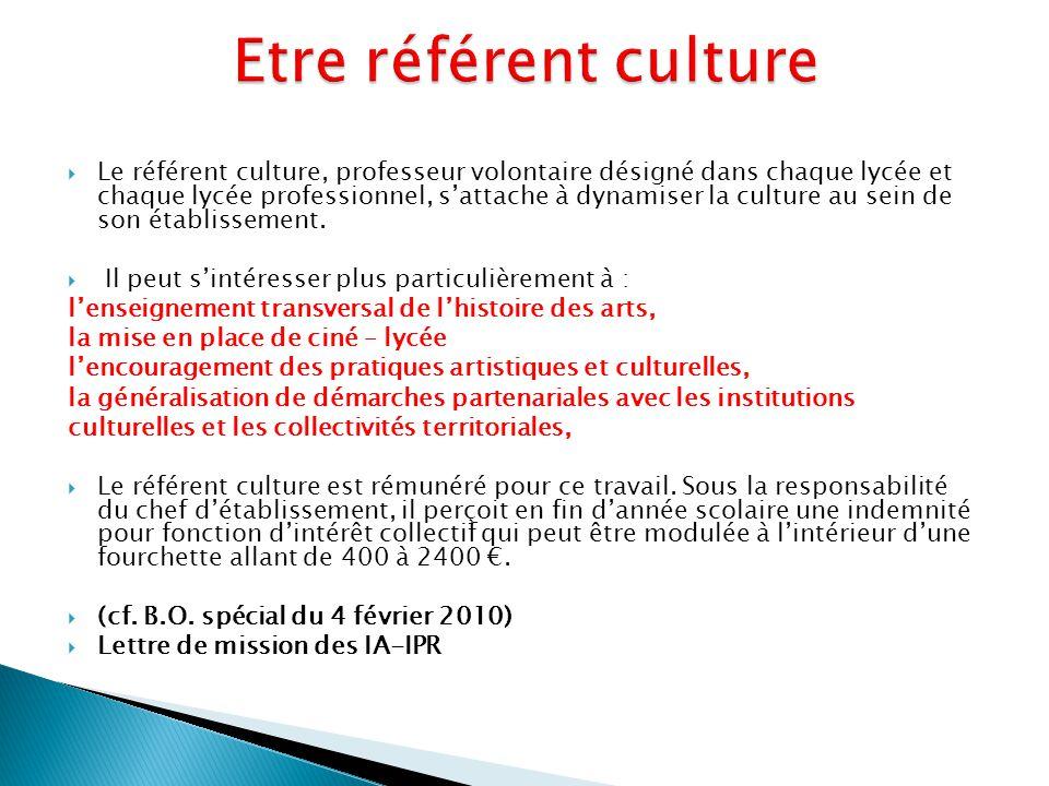  Le référent culture, professeur volontaire désigné dans chaque lycée et chaque lycée professionnel, s'attache à dynamiser la culture au sein de son établissement.