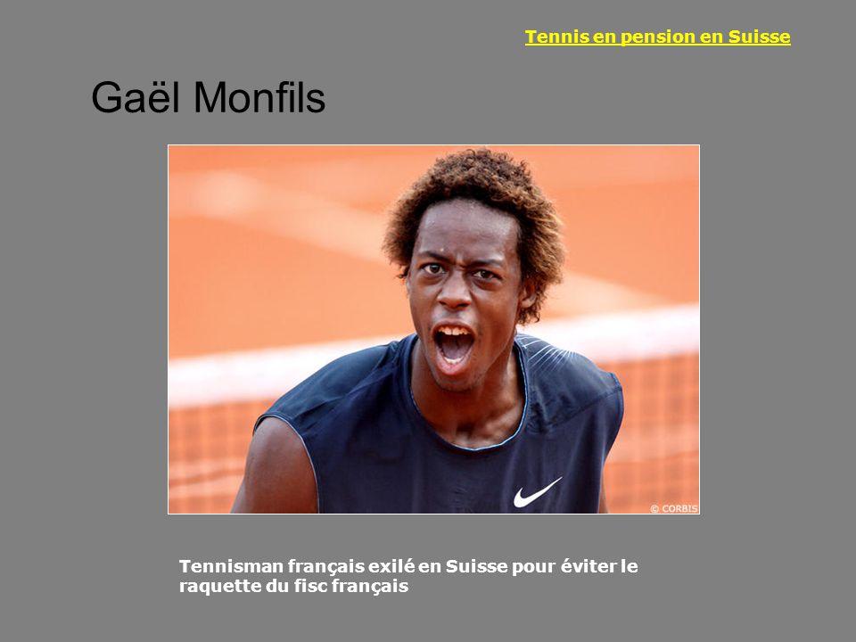 Gaël Monfils Tennisman français exilé en Suisse pour éviter le raquette du fisc français Tennis en pension en Suisse
