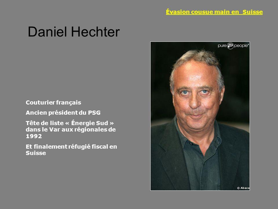 Daniel Hechter Évasion cousue main en Suisse Couturier français Ancien président du PSG Tête de liste « Énergie Sud » dans le Var aux régionales de 19