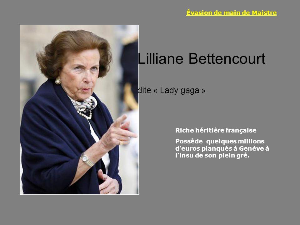 Évasion de main de Maistre Riche héritière française Possède quelques millions d'euros planqués à Genève à l'insu de son plein gré. Lilliane Bettencou