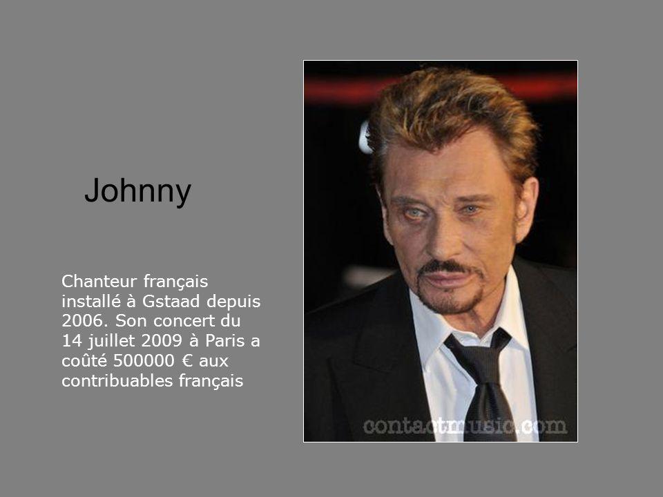 Johnny Chanteur français installé à Gstaad depuis 2006. Son concert du 14 juillet 2009 à Paris a coûté 500000 € aux contribuables français