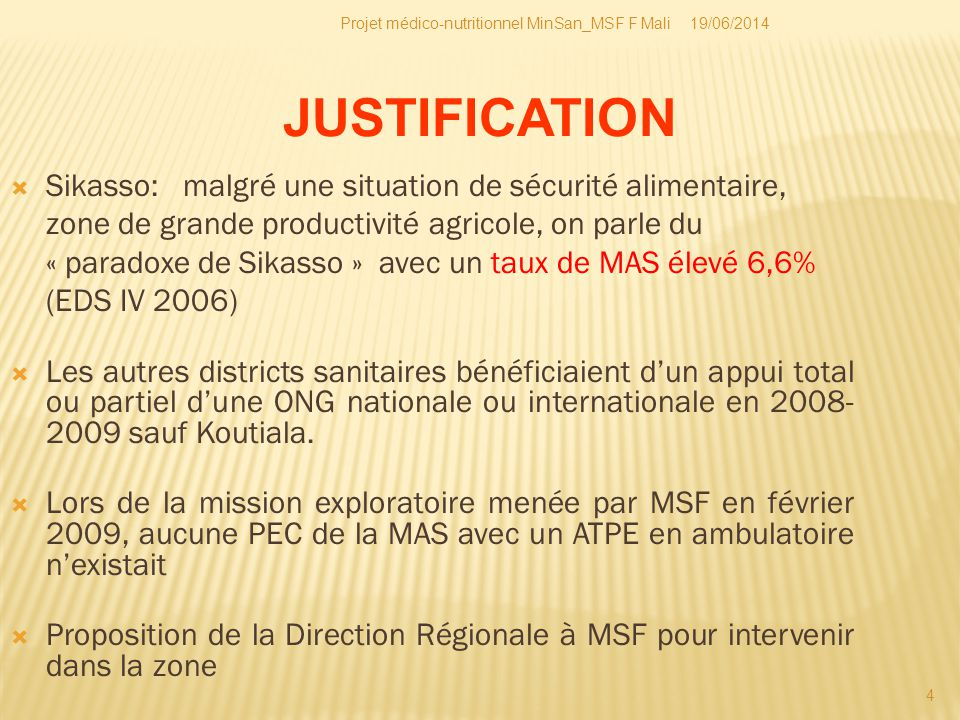 19/06/2014Projet médico-nutritionnel MinSan_MSF F Mali 5 Contribuer à réduire la malnutrition aigüe et la mortalité infanto-juvénile dans le district de Koutiala au Mali