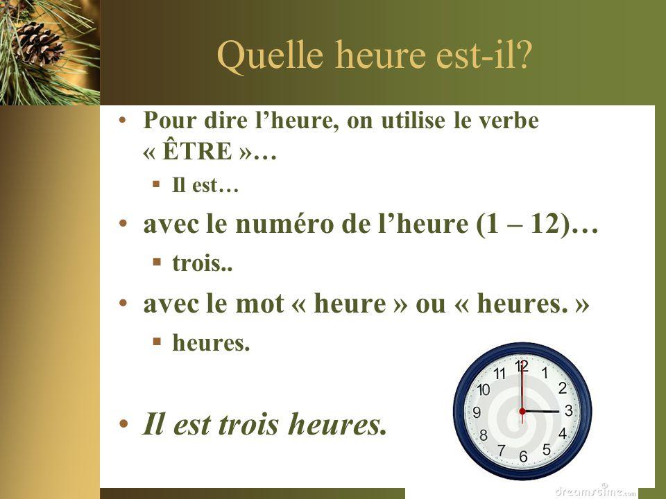 Quelle heure est-il? •Pour dire l'heure, on utilise le verbe « ÊTRE »…  Il est… •avec le numéro de l'heure (1 – 12)…  trois.. •avec le mot « heure »