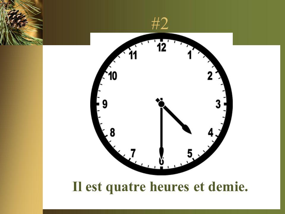 #2 Il est quatre heures et demie.