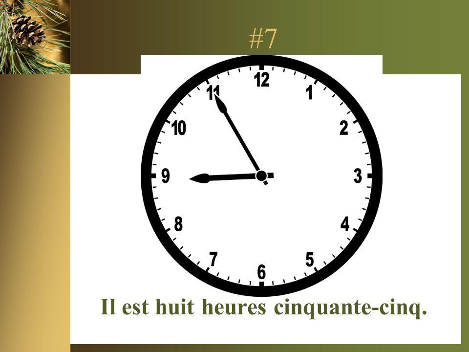 #7 Il est huit heures cinquante-cinq.