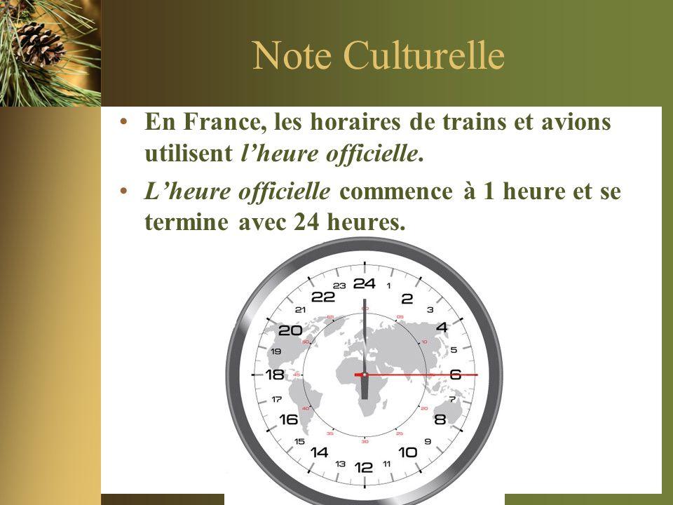 Note Culturelle •En France, les horaires de trains et avions utilisent l'heure officielle. •L'heure officielle commence à 1 heure et se termine avec 2