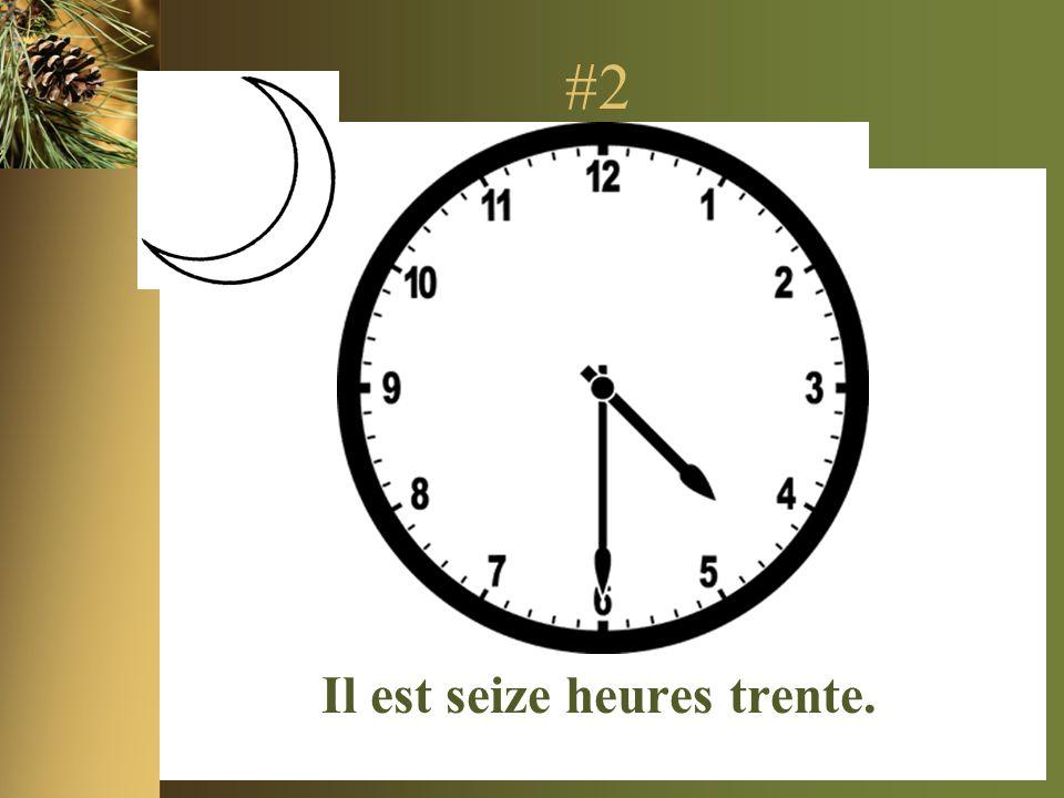 #2 Il est seize heures trente.