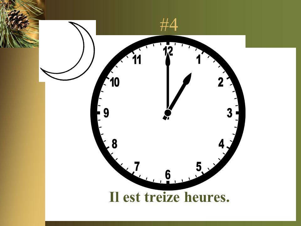 #4 Il est treize heures.