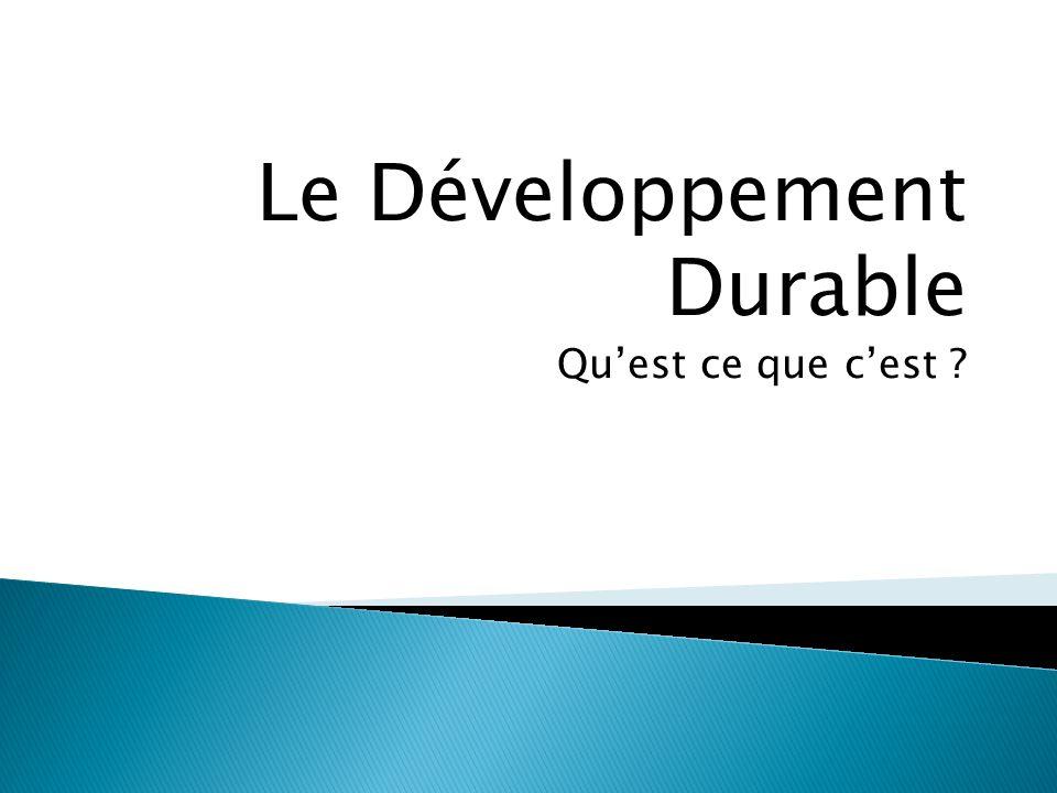 Le Développement Durable Qu'est ce que c'est ?