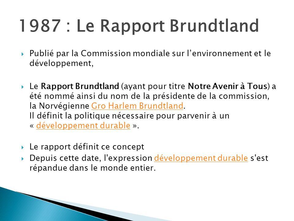 1987 : Le Rapport Brundtland  Publié par la Commission mondiale sur l'environnement et le développement,  Le Rapport Brundtland (ayant pour titre No