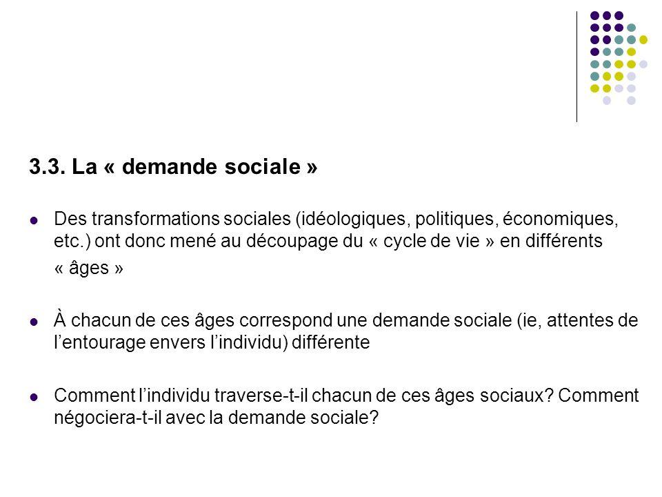3.3. La « demande sociale »  Des transformations sociales (idéologiques, politiques, économiques, etc.) ont donc mené au découpage du « cycle de vie