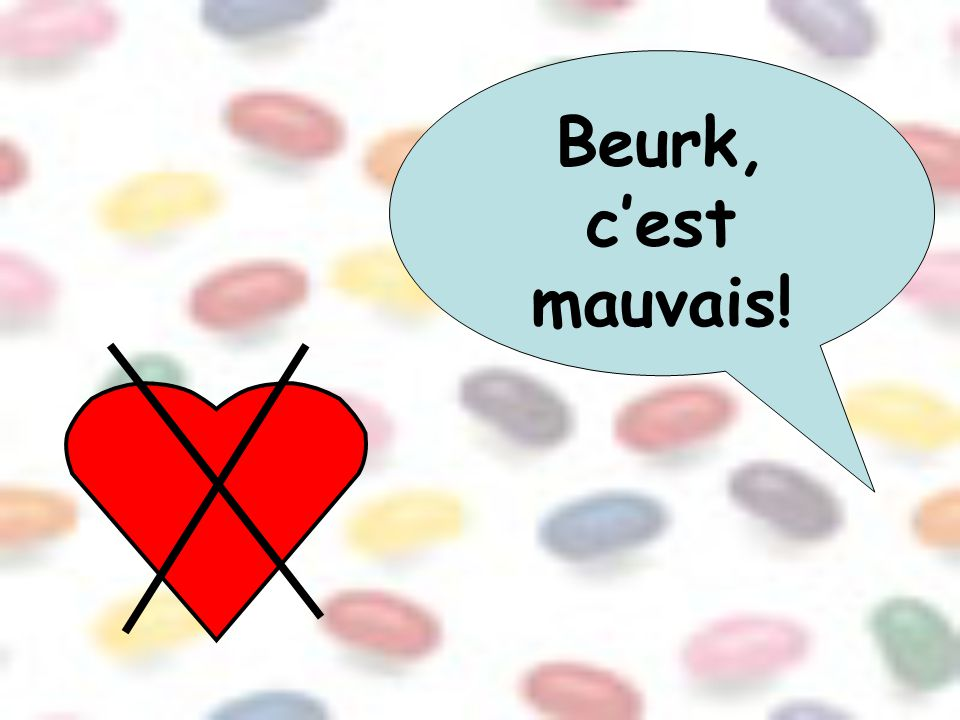 Beurk, c'est mauvais!