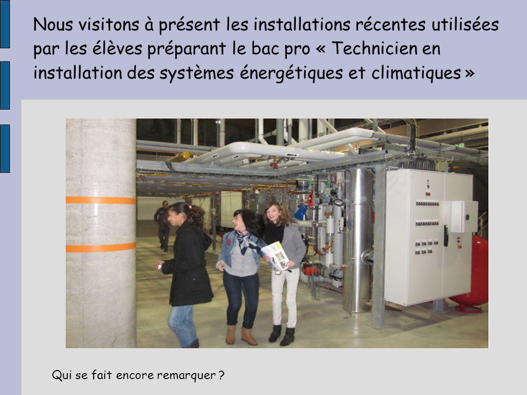 Nous visitons à présent les installations récentes utilisées par les élèves préparant le bac pro « Technicien en installation des systèmes énergétiques et climatiques » Qui se fait encore remarquer ?
