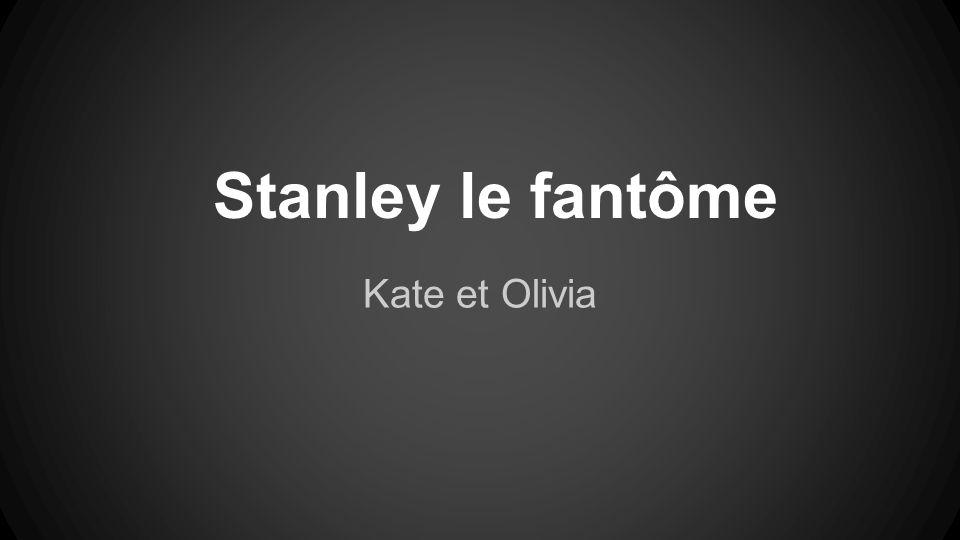 Stanley le fantôme Kate et Olivia