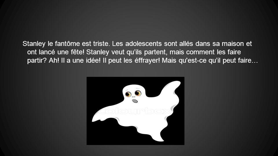 Stanley le fantôme est triste. Les adolescents sont allés dans sa maison et ont lancé une fête.