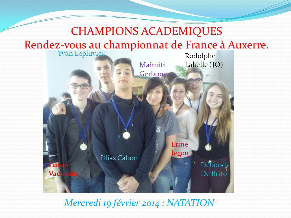 CHAMPIONS ACADEMIQUES Rendez-vous au championnat de France à Auxerre. Mercredi 19 février 2014 : NATATION Lucas Vacossin Illias Cabon Yvan Lepluvier M