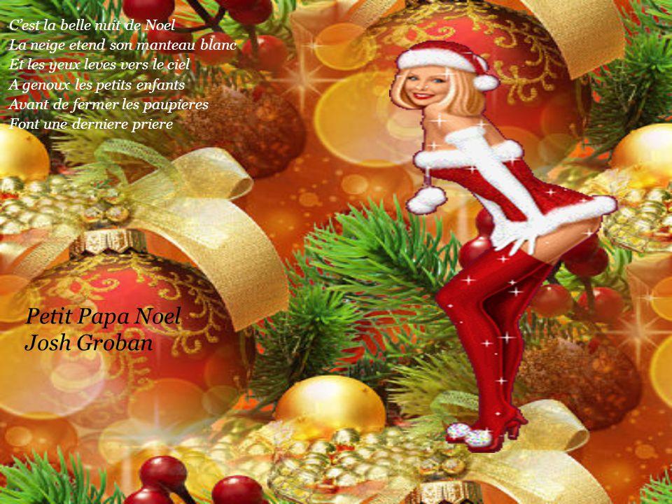 Petit Papa Noel Josh Groban C'est la belle nuit de Noel La neige etend son manteau blanc Et les yeux leves vers le ciel A genoux les petits enfants Avant de fermer les paupieres Font une derniere priere