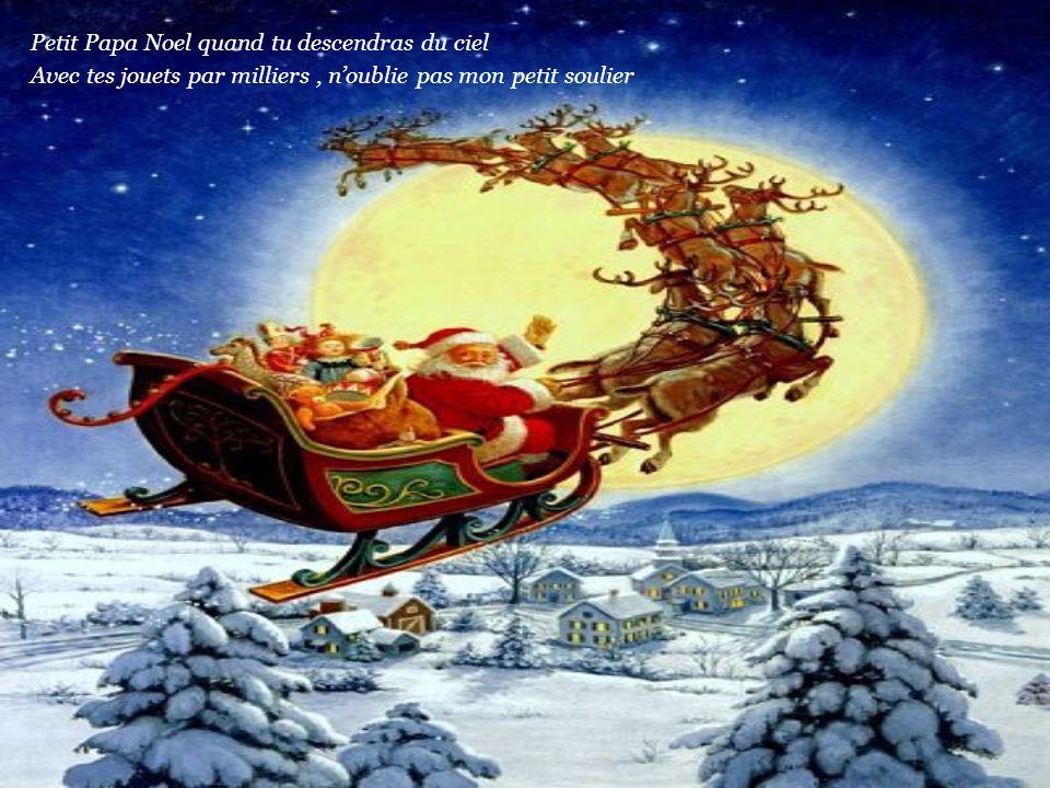 Petit Papa Noel quand tu descendras du ciel Avec tes jouets par milliers, n'oublie pas mon petit soulier