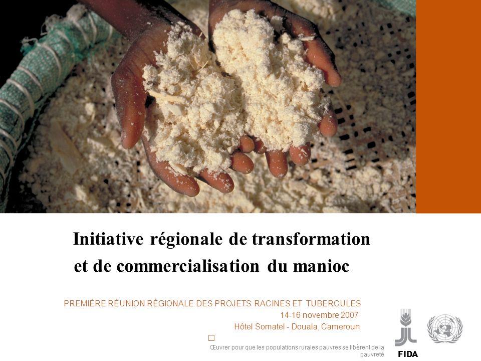 Cassava processing and marketing Initiative régionale de transformation et de commercialisation du manioc PREMIÈRE RÉUNION RÉGIONALE DES PROJETS RACIN