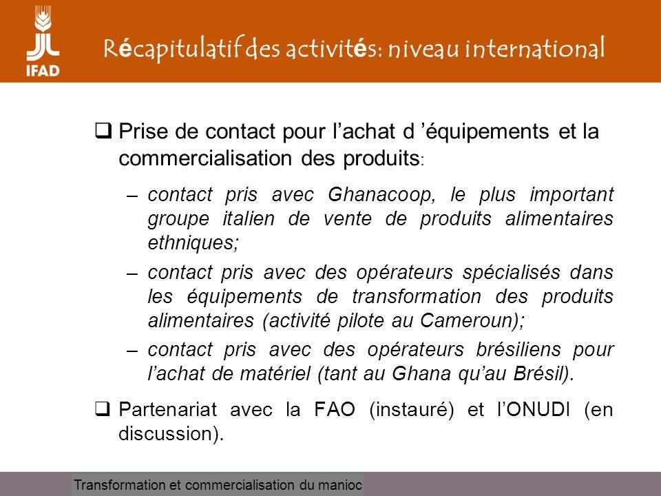 Cassava processing and marketing R é capitulatif des activit é s: niveau international  Prise de contact pour l'achat d 'équipements et la commercial